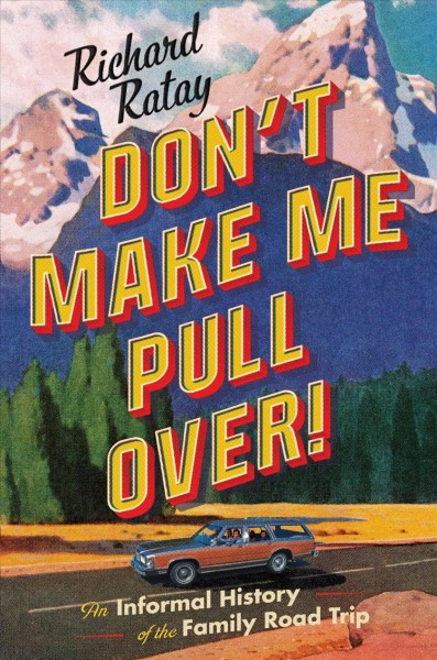 Cover of Don't Make me Pull Over: An Informal History of the Family Road Trip