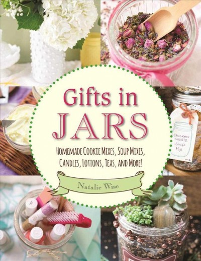 Cover of Gifts in Jars: Homemade Cookie Mixes, Soup Mixes, Candles, Lotions, Teas, and More