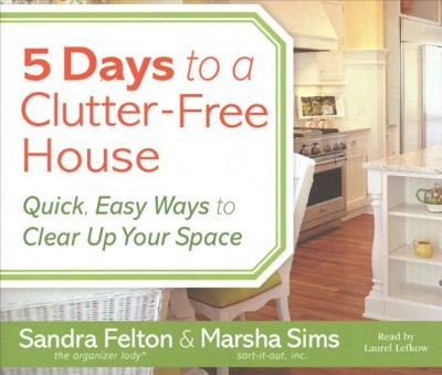 Cover of 5 days to a clutter-free house : quick, easy ways to clear up your space