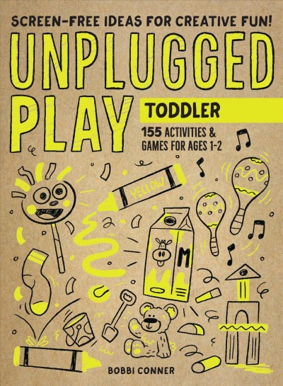 Cover of Unplugged Play: Toddler – 155 Activities & Games for Ages 1-2