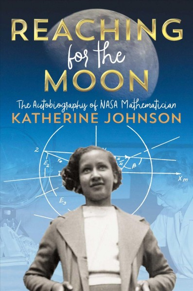 Cover of Reaching for the Moon: The Autobiography of NASA Mathematician Katherine Johnson