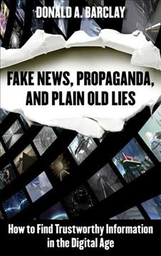 Cover of Fake News, Propaganda, and Plain Old Lies: How to Find Trustworthy Information in the Digital Age