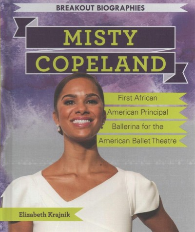 Cover of Misty Copeland: First African American Principal Ballerina for the American Ballet Theatre