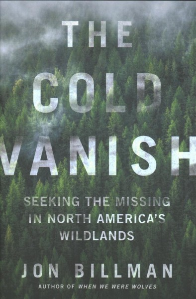 Cover of The Cold Vanish: Seeking the Missing in North America's Wildlands
