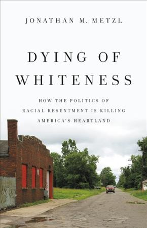 Cover of Dying of Whiteness: How the Politics of Racial Resentment Is Killing America's Heartland
