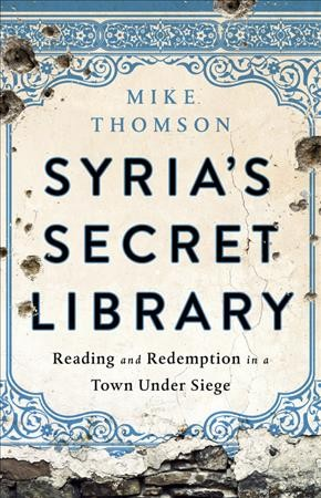 Cover of Syria's Secret Library: Reading and Redemption in a Town Under Siege