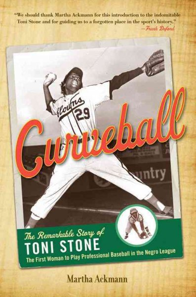 Cover of Curveball: The Remarkable Story of Toni Stone, the First Woman to Play Professional Baseball in the Negro League