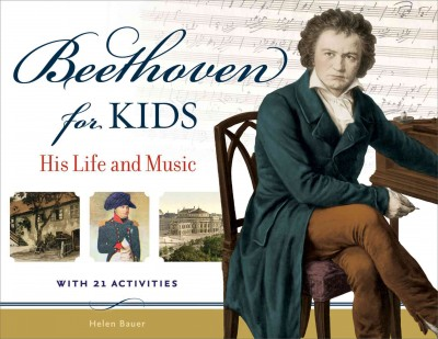 Cover of Beethoven for Kids: his life and music with 21 activities