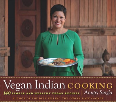 Cover of Vegan Indian Cooking: 140 Simple and Healthy Vegan Recipes