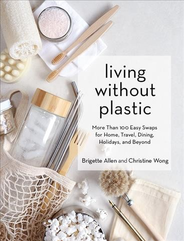 Cover of Living Without Plastic: More Than 100 Easy Swaps for Home, Travel, Dining, Holidays, and Beyond