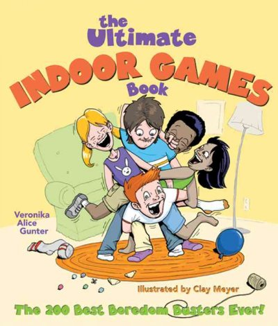 Cover of The Ultimate Indoor Games Book: The 200 Best Boredom Busters Ever!