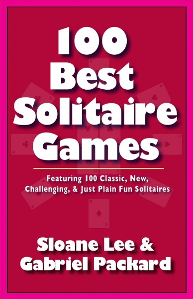 Cover of 100 Best Solitaire Games: Featuring 100 Classic, New, Challenging, & Just Plain Fun Solitaires