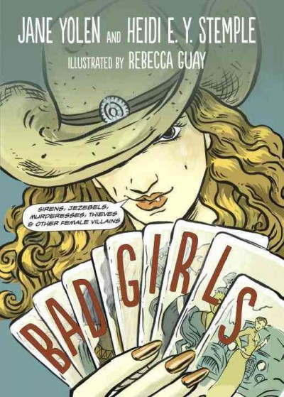 Cover of Bad Girls: Sirens, Jazebels, Murderesses, Thieves, and Other Female Villains