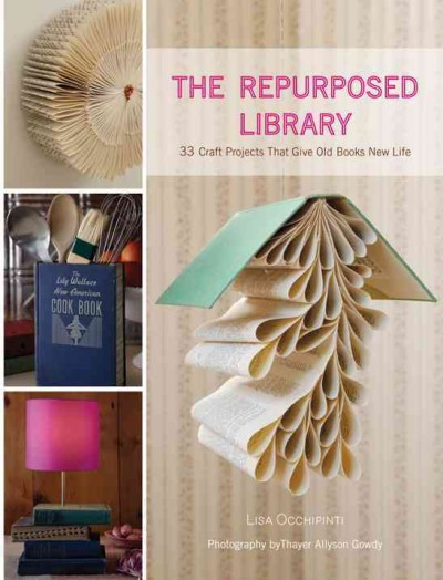 Cover of The Repurposed Library: 33 Craft Projects That Give Old Books New Life