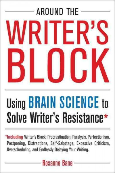 Cover of Around the Writer's Block: Using Brain Science to Solve Writer's Resistance