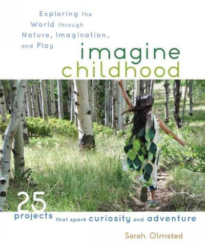 Cover of Imagine Childhood: Exploring the World Through Nature, Imagination, and Play