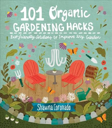 Cover of 101 Organic Gardening Hacks: Eco-Friendly Solutions to Improve Any Garden