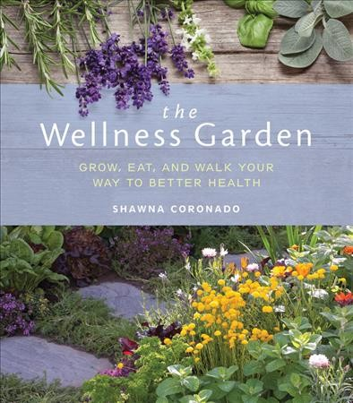 Cover of The Wellness Garden: Grow, Eat, and Walk Your Way to Better Health