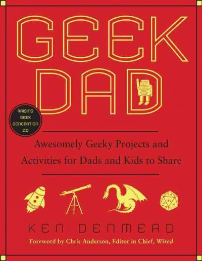 Cover of Geek Dad: Awesomely Geeky Projects and Activities