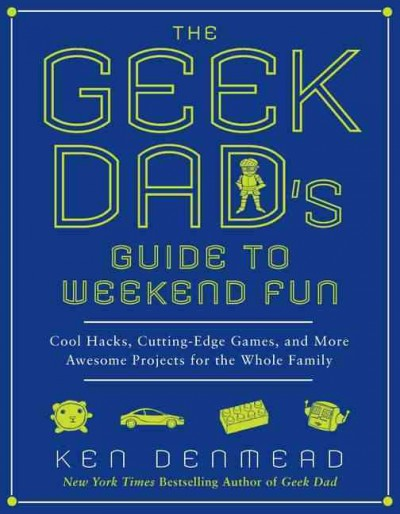 Cover of Geek Dad's Guide to Weekend Fun