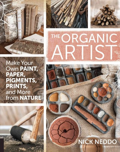 Cover of The Organic Artist: Make Your Own Paint, Paper, Pens, Pigments, Prints, and More from Nature