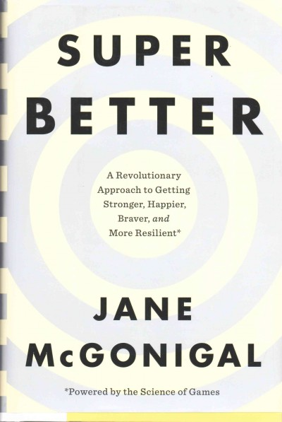 Cover of Superbetter: A Revolutionary Approach to Getting Stronger, Happier, Braver and More Resilient