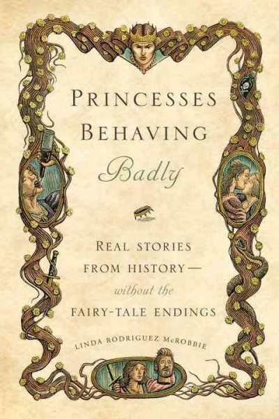 Cover of Princesses Behaving Badly: Real Stories from History Without the Fairy-Tale Endings
