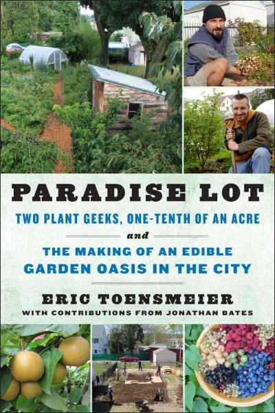 Cover of Paradise Lot: Two Plant Geeks, One-Tenth of an Acre, and the Making of an Edible Garden Oasis in the City