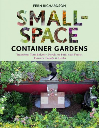 Cover of Small-Space Container Gardens: Transform Your Balcony, Porch, or Patio with Fruits, Flowers, Foliage & Herbs
