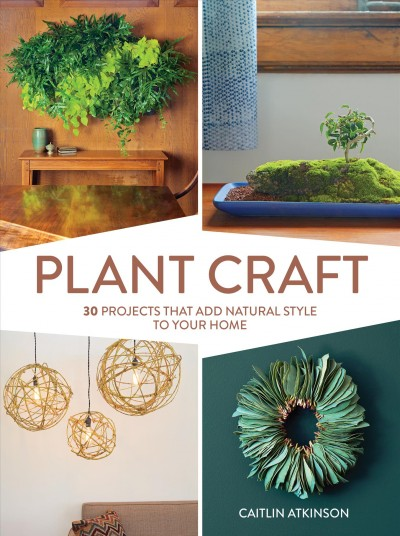 Cover of Plant Craft: 30 Projects That Add Natural Style to Your Home
