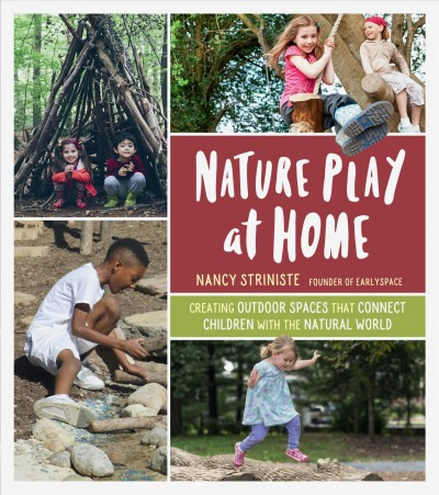Cover of Nature Play at Home: Creating Outdoor Spaces That Connect Children with the Natural World