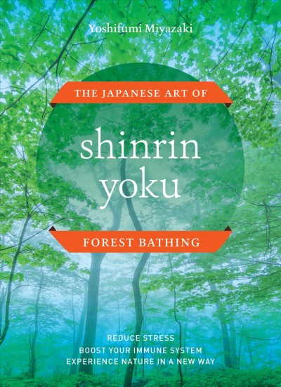 Cover of Shinrin-Yoku: The Japanese Art of Forest Bathing