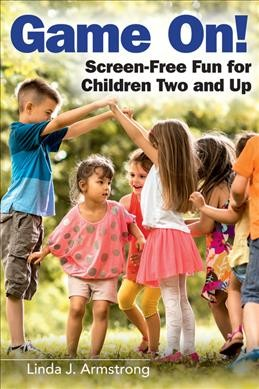 Cover of Game On! Screen-Free Fun for Children Two and Up