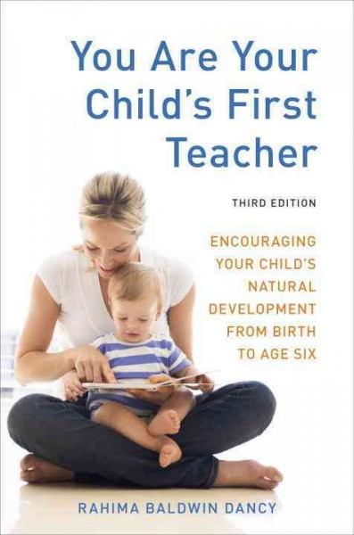 Cover of You are Your Child's First Teacher: Encouraging Your Child's Natural Development from Birth to Age Six