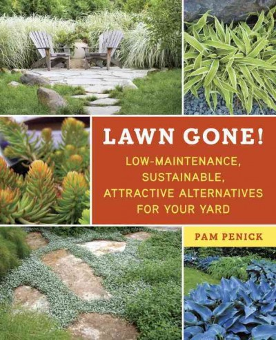 Cover of Lawn Gone!: Low-Maintenance, Sustainable, Attractive Alternatives for Your Yard