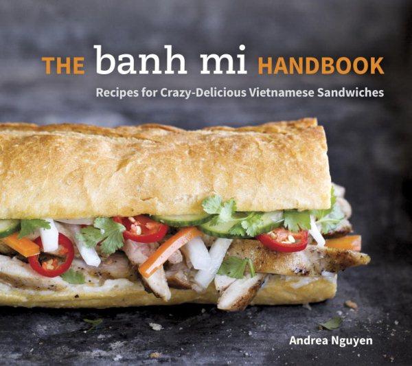 Cover of The Banh Mi Handbook: Recipes for Crazy-Delicious Vietnamese Sandwiches