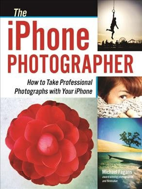 Cover of The iPhone Photographer: How to Take Professional Photographs with Your iPhone