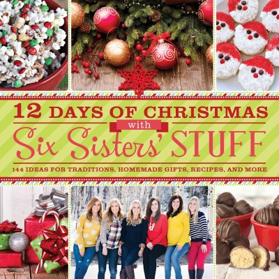 Cover of 12 days of Christmas With Six Sisters' Stuff: 144 Ideas for Traditions, Homemade Gifts, Recipes, and More