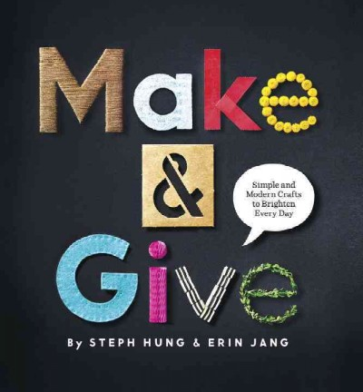 Cover of Make & Give: Simple and Modern Crafts to Brighten Every Day