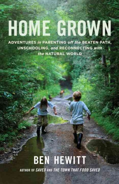 Cover of Home Grown: Adventures in Parenting, off the Beaten Path, Unschooling, and Reconnecting with the Natural World