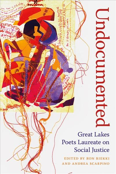Cover of Undocumented: Great Lakes Poets Laureate on Social Justice