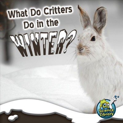 Cover of What Do Critters Do in the Winter?