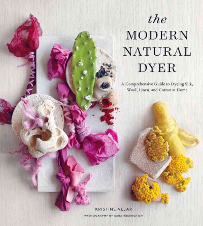 Cover of The Modern Natural Dyer: A Comprehensive Guide to Dyeing Silk, Wool, Linen, and Cotton at Home