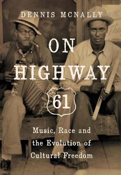 Cover of On Highway 61:  Music, Race, and the Evolution of Cultural Freedom
