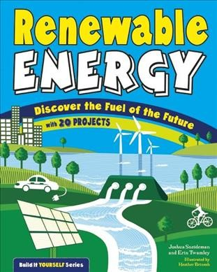 Cover of Renewable Energy: Discover the Fuel of the Future with 20 Projects