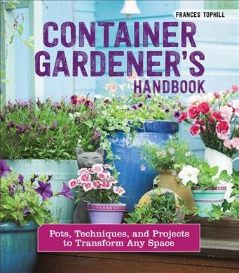 Cover of Container Gardener's Handbook: Pots, Techniques, and Projects to Transform Any Space