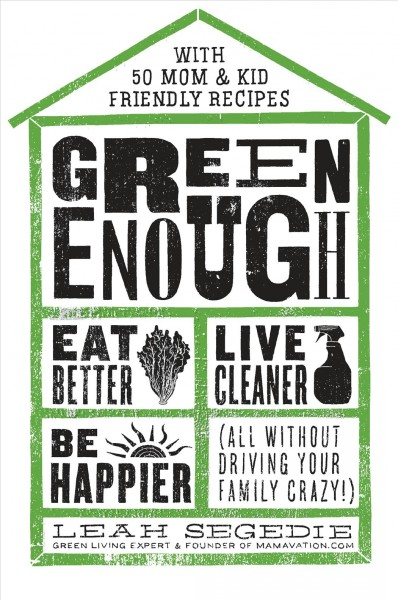 Cover of Green Enough: Eat Better, Live Cleaner, Be Happier (All Without Driving Your Family Crazy!)