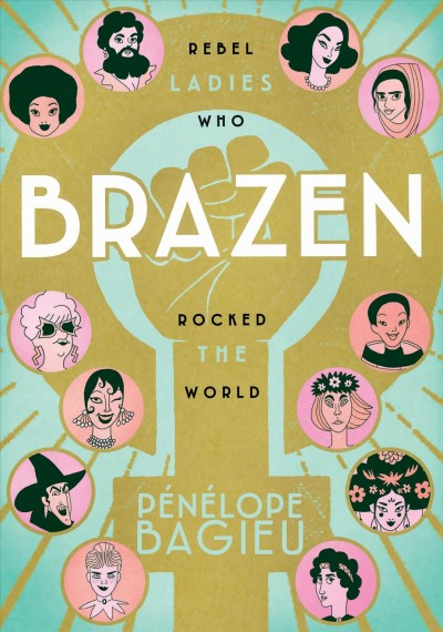 Cover of Brazen: Rebel Ladies Who Rocked the World