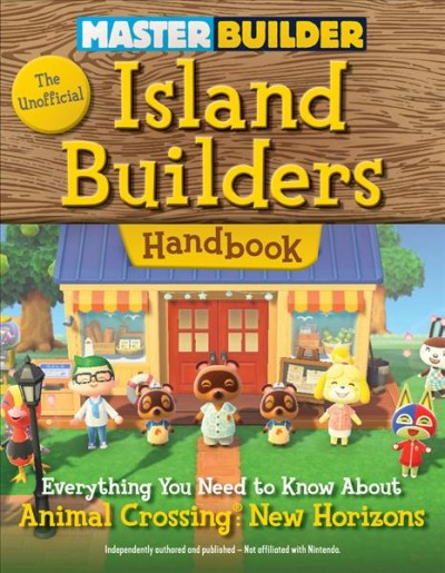 Cover of Master Builder: The Unofficial Island Builders Handbook: Everything You Need To Know About Animal Crossing: New Horizons