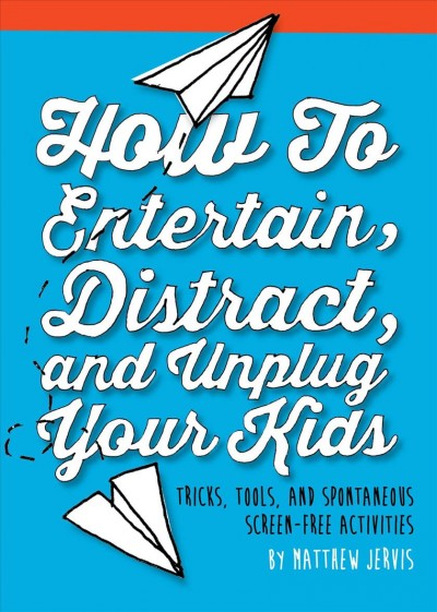 Cover of How to Entertain, Distract, and Unplug Your Kids